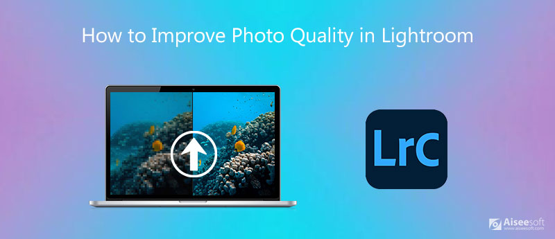 Jak zlepšit kvalitu fotografií v Lightroomu