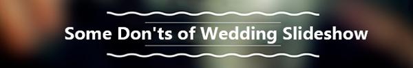 Μερικά Donts of Wedding Slideshow