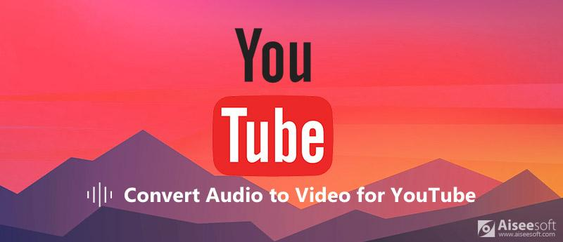 Convert Audio to Video for YouTube