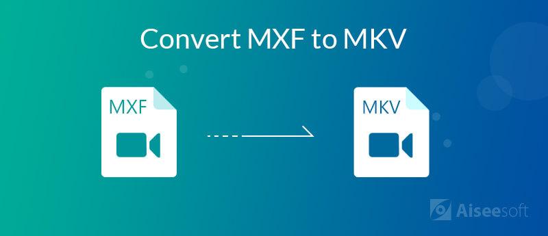 Converteer MXF naar MKV