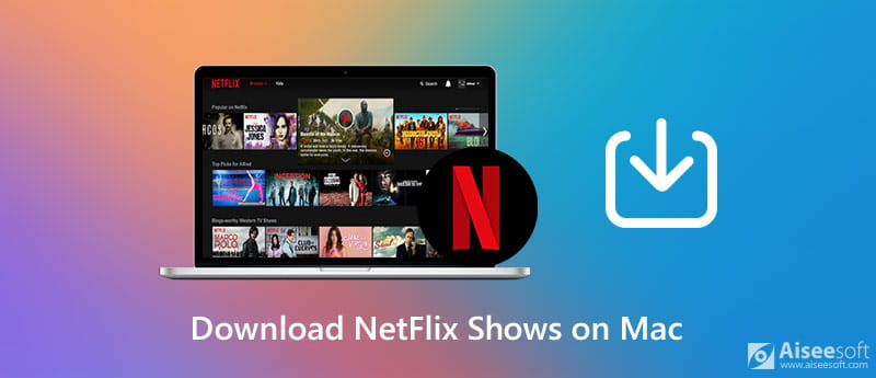 Download Netflix Shows on Mac