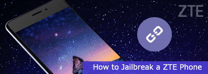 Best Method to Jailbreak A ZTE Phone