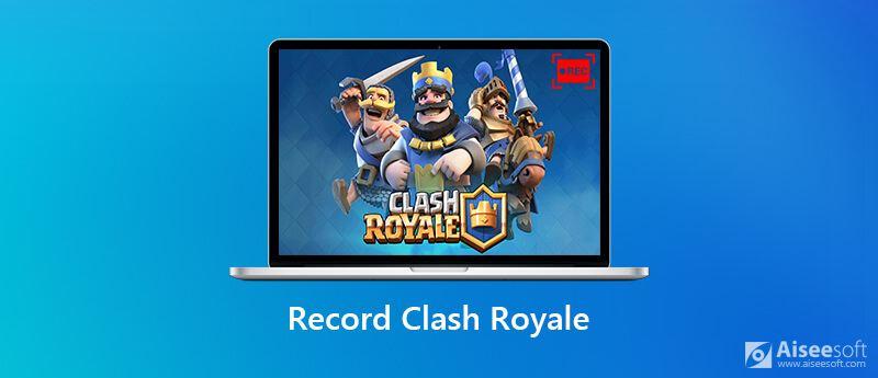 Registra il gameplay di Clash Royale