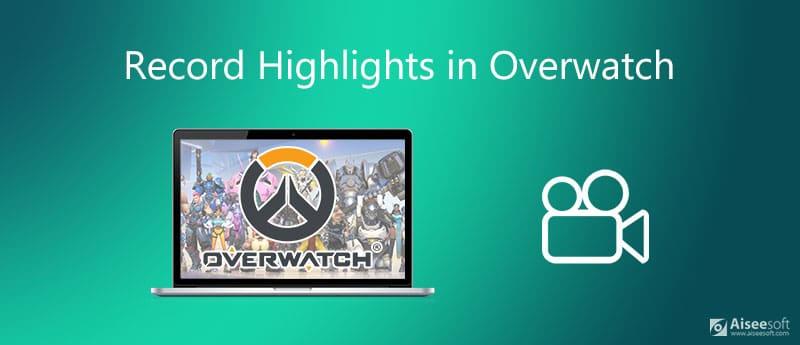 Registra i momenti salienti di Overwatch