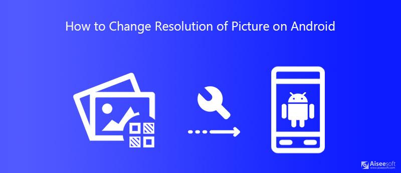 Změňte rozlišení obrázků pro Android
