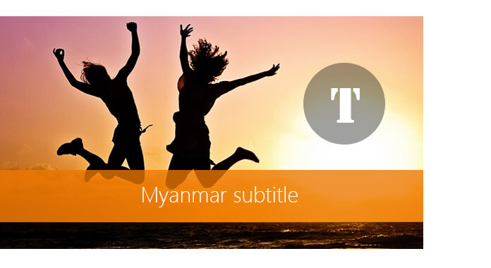 The Magical Method to Download and Add Myanmar Subtitles With Ease