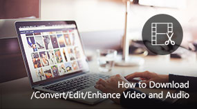 Download/Convert/Edit/Enhance Video and Audio