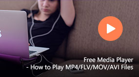 Free Media Player - How to Play MP4/FLV/MOV/AVI Files