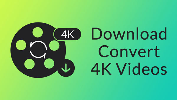 Download and Convert 4K Videos